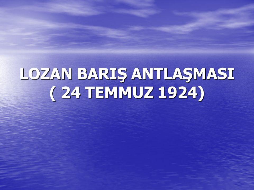 LOZAN BARIŞ ANTLAŞMASI ( 24 TEMMUZ 1924)