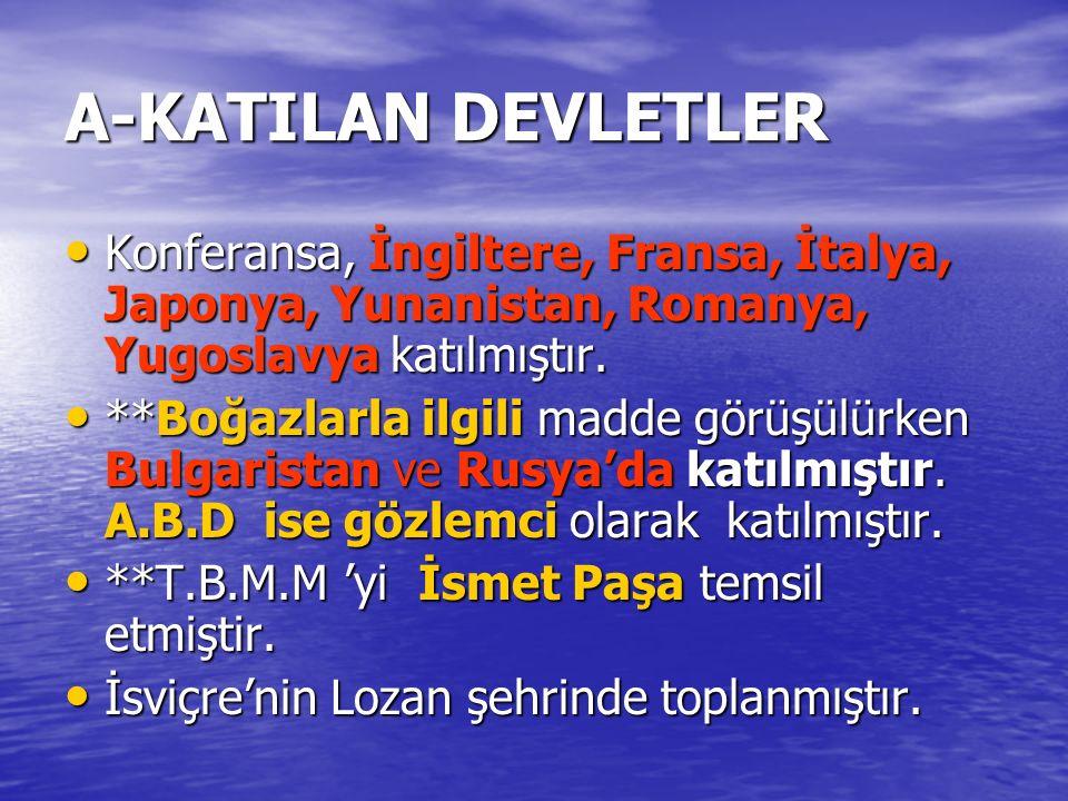 A-KATILAN DEVLETLER Konferansa, İngiltere, Fransa, İtalya, Japonya, Yunanistan, Romanya, Yugoslavya katılmıştır.