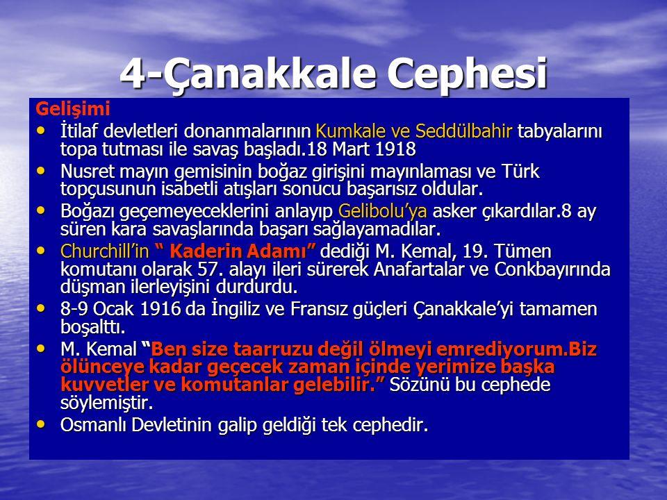 4-Çanakkale Cephesi Gelişimi İtilaf devletleri donanmalarının Kumkale ve Seddülbahir tabyalarını topa tutması ile savaş başladı.18 Mart 1918 İtilaf devletleri donanmalarının Kumkale ve Seddülbahir tabyalarını topa tutması ile savaş başladı.18 Mart 1918 Nusret mayın gemisinin boğaz girişini mayınlaması ve Türk topçusunun isabetli atışları sonucu başarısız oldular.