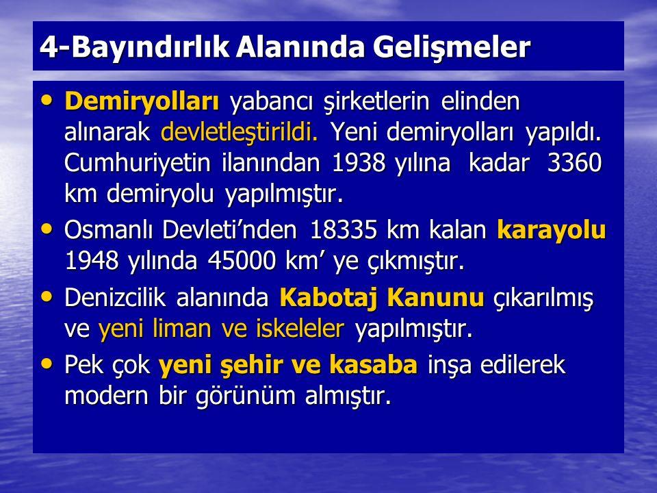 4-Bayındırlık Alanında Gelişmeler Demiryolları yabancı şirketlerin elinden alınarak devletleştirildi.