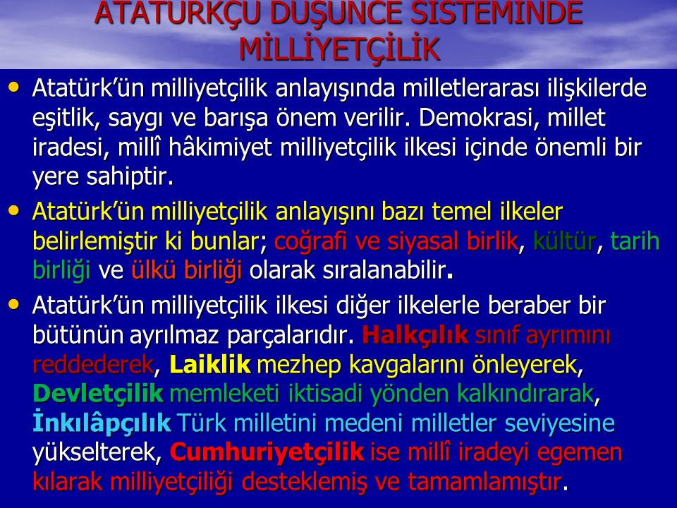 ATATÜRKÇÜ DÜŞÜNCE SİSTEMİNDE MİLLİYETÇİLİK Atatürk'ün milliyetçilik anlayışında milletlerarası ilişkilerde eşitlik, saygı ve barışa önem verilir.