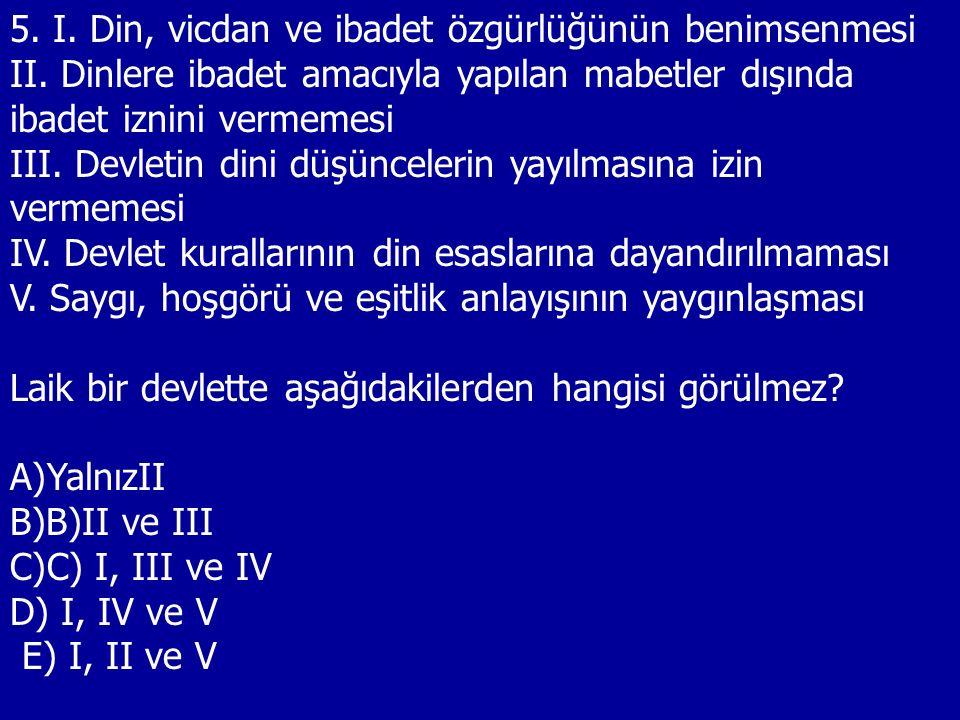 5. I. Din, vicdan ve ibadet özgürlüğünün benimsenmesi II.