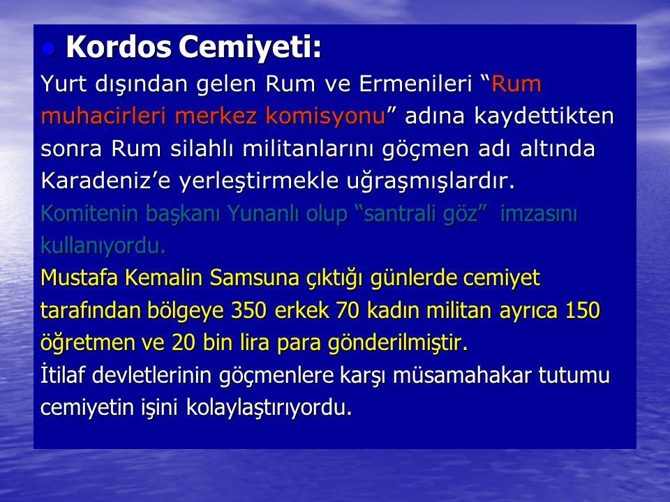 Kordos Cemiyeti: Kordos Cemiyeti: Yurt dışından gelen Rum ve Ermenileri Rum muhacirleri merkez komisyonu adına kaydettikten sonra Rum silahlı militanlarını göçmen adı altında Karadeniz'e yerleştirmekle uğraşmışlardır.