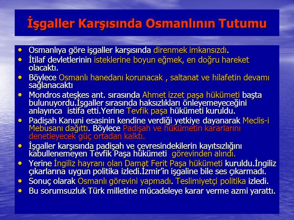İşgaller Karşısında Osmanlının Tutumu Osmanlıya göre işgaller karşısında direnmek imkansızdı.