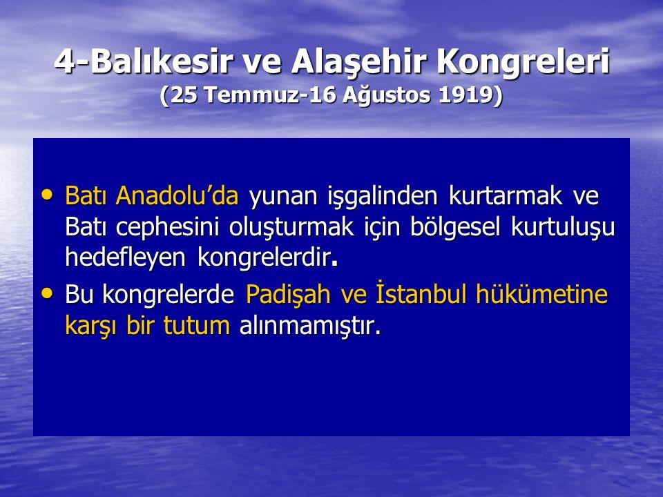 4-Balıkesir ve Alaşehir Kongreleri (25 Temmuz-16 Ağustos 1919) Batı Anadolu'da yunan işgalinden kurtarmak ve Batı cephesini oluşturmak için bölgesel kurtuluşu hedefleyen kongrelerdir.
