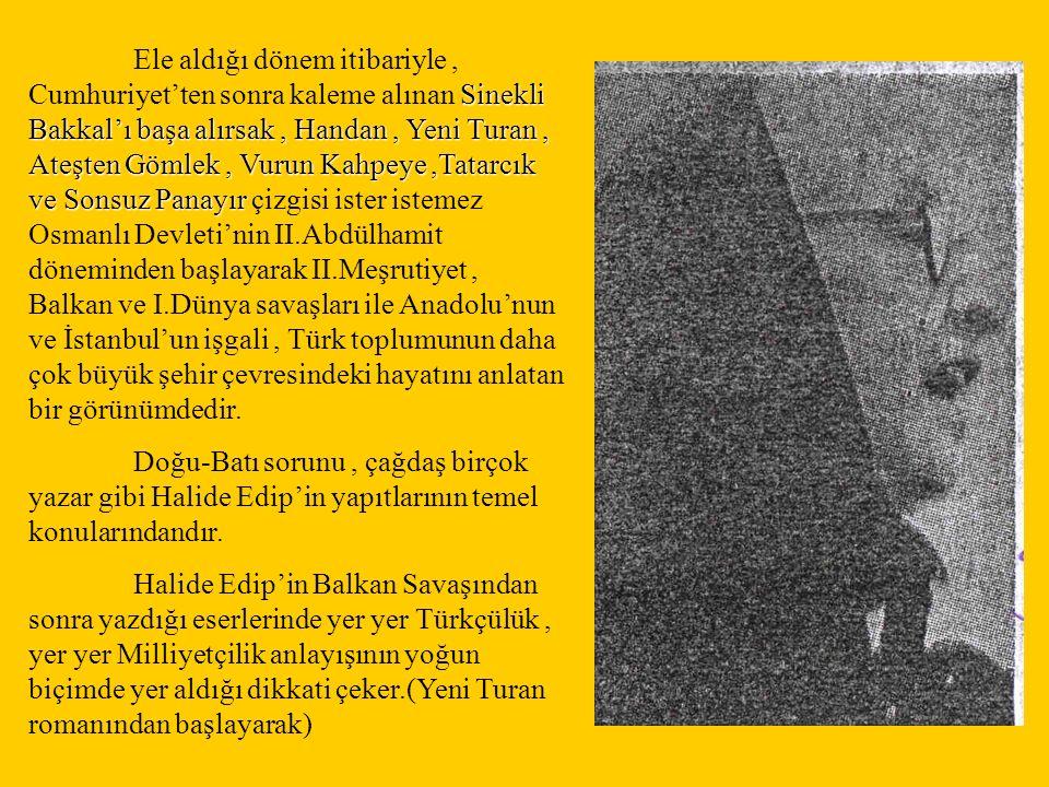 Sinekli Bakkal'ı başa alırsak, Handan, Yeni Turan, Ateşten Gömlek, Vurun Kahpeye,Tatarcık ve Sonsuz Panayır Ele aldığı dönem itibariyle, Cumhuriyet'te