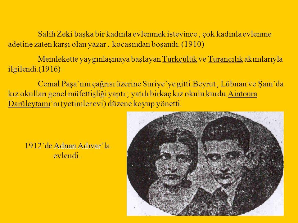 Salih Zeki başka bir kadınla evlenmek isteyince, çok kadınla evlenme adetine zaten karşı olan yazar, kocasından boşandı. (1910) Memlekette yaygınlaşma