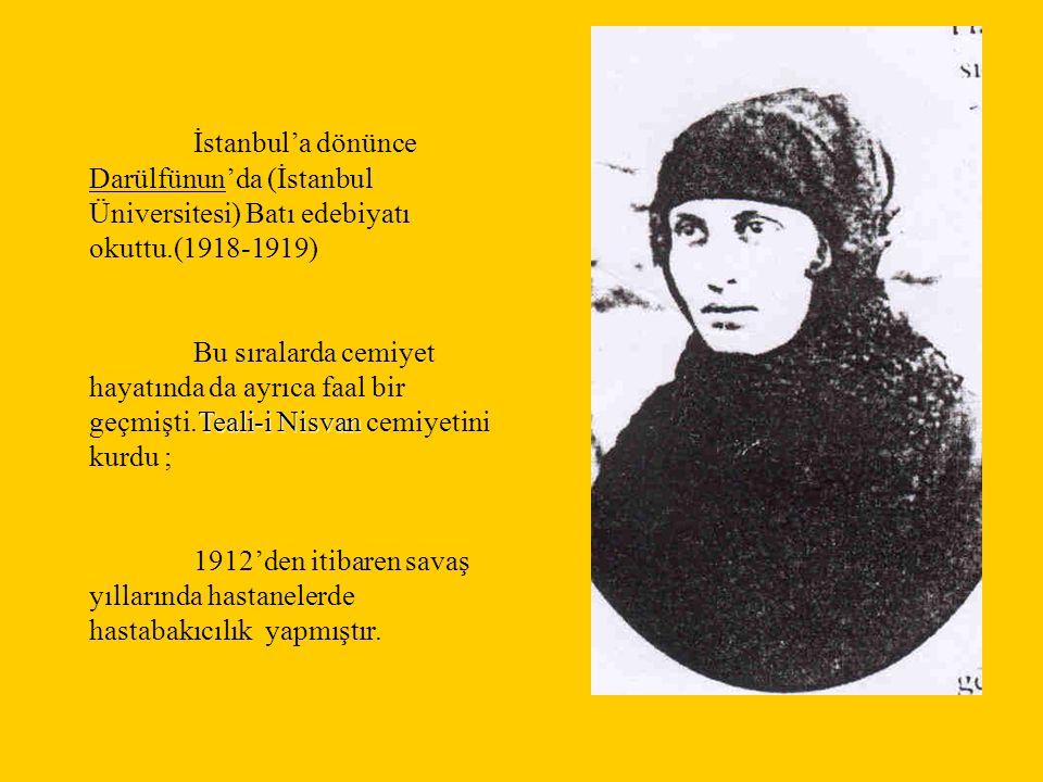 İstanbul'a dönünce Darülfünun'da (İstanbul Üniversitesi) Batı edebiyatı okuttu.(1918-1919) Teali-i Nisvan Bu sıralarda cemiyet hayatında da ayrıca faa