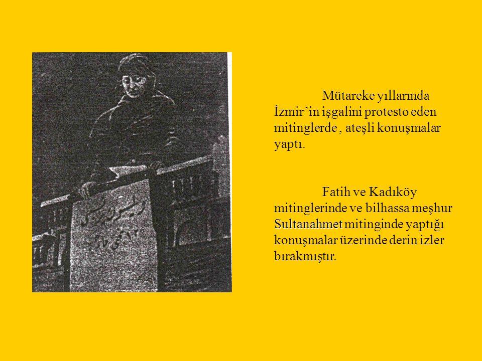 Mütareke yıllarında İzmir'in işgalini protesto eden mitinglerde, ateşli konuşmalar yaptı. Sultanahmet Fatih ve Kadıköy mitinglerinde ve bilhassa meşhu