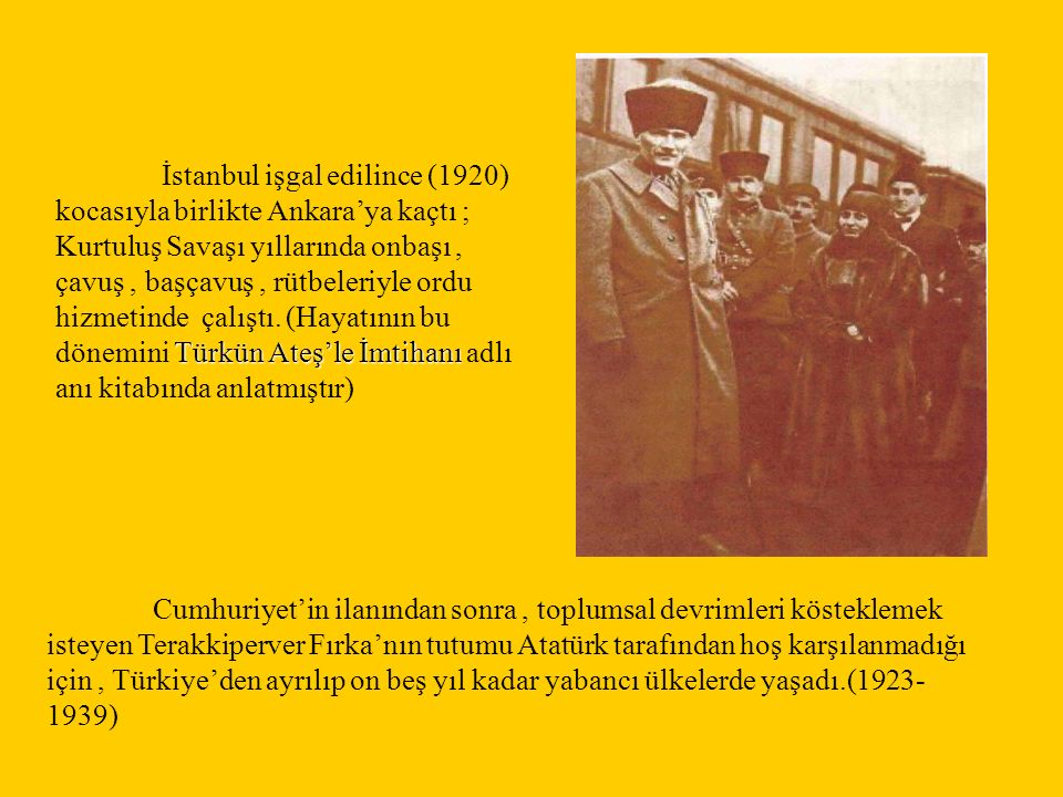 Türkün Ateş'le İmtihanı İstanbul işgal edilince (1920) kocasıyla birlikte Ankara'ya kaçtı ; Kurtuluş Savaşı yıllarında onbaşı, çavuş, başçavuş, rütbel
