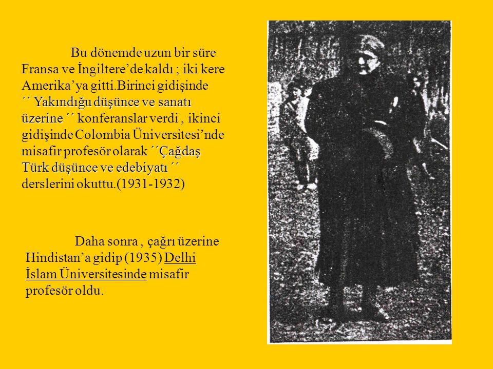 ´´ Yakındığu düşünce ve sanatı üzerine ´´ ´´Çağdaş Türk düşünce ve edebiyatı ´´ Bu dönemde uzun bir süre Fransa ve İngiltere'de kaldı ; iki kere Ameri