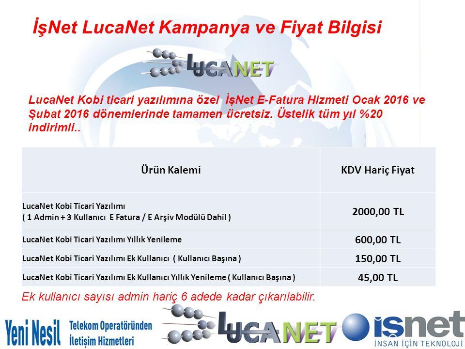 İşNet LucaNet Kampanya ve Fiyat Bilgisi Ürün KalemiKDV Hariç Fiyat LucaNet Kobi Ticari Yazılımı ( 1 Admin + 3 Kullanıcı E Fatura / E Arşiv Modülü Dahil ) 2000,00 TL LucaNet Kobi Ticari Yazılımı Yıllık Yenileme 600,00 TL LucaNet Kobi Ticari Yazılımı Ek Kullanıcı ( Kullanıcı Başına ) 150,00 TL LucaNet Kobi Ticari Yazılımı Ek Kullanıcı Yıllık Yenileme ( Kullanıcı Başına ) 45,00 TL Ek kullanıcı sayısı admin hariç 6 adede kadar çıkarılabilir.