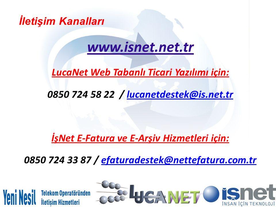 İletişim Kanalları www.isnet.net.tr LucaNet Web Tabanlı Ticari Yazılımı için: 0850 724 58 22 / lucanetdestek@is.net.trlucanetdestek@is.net.tr İşNet E-Fatura ve E-Arşiv Hizmetleri için: 0850 724 33 87 / efaturadestek@nettefatura.com.trefaturadestek@nettefatura.com.tr