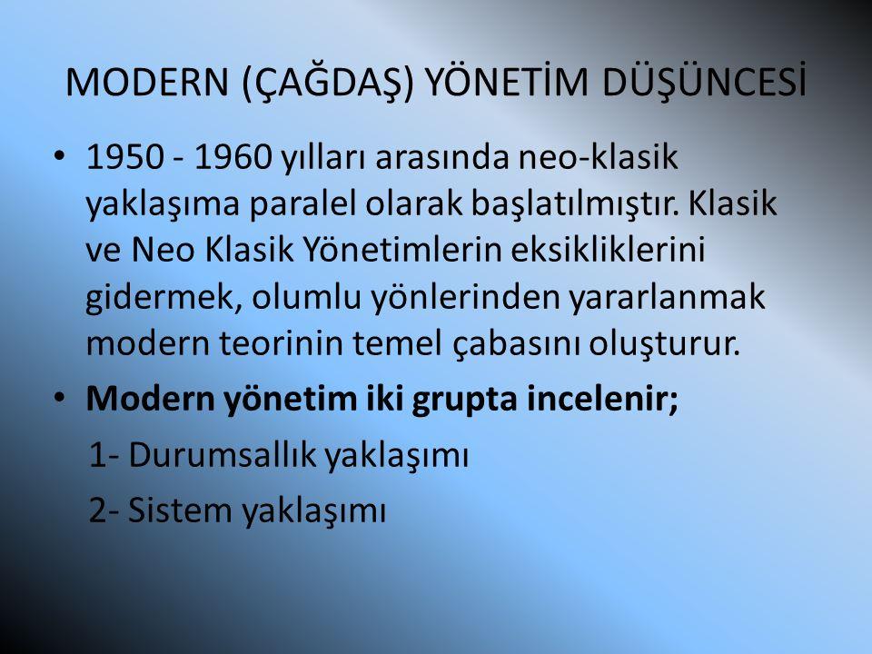 MODERN (ÇAĞDAŞ) YÖNETİM DÜŞÜNCESİ 1950 - 1960 yılları arasında neo-klasik yaklaşıma paralel olarak başlatılmıştır. Klasik ve Neo Klasik Yönetimlerin e