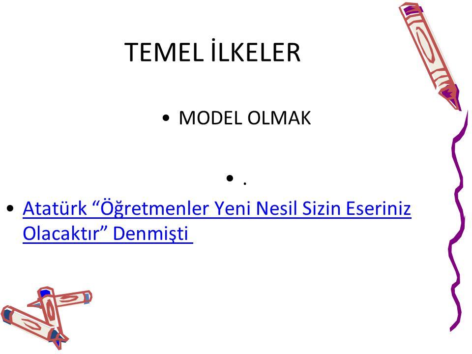 """TEMEL İLKELER MODEL OLMAK. Atatürk """"Öğretmenler Yeni Nesil Sizin Eseriniz Olacaktır"""" Denmişti Atatürk """"Öğretmenler Yeni Nesil Sizin Eseriniz Olacaktır"""