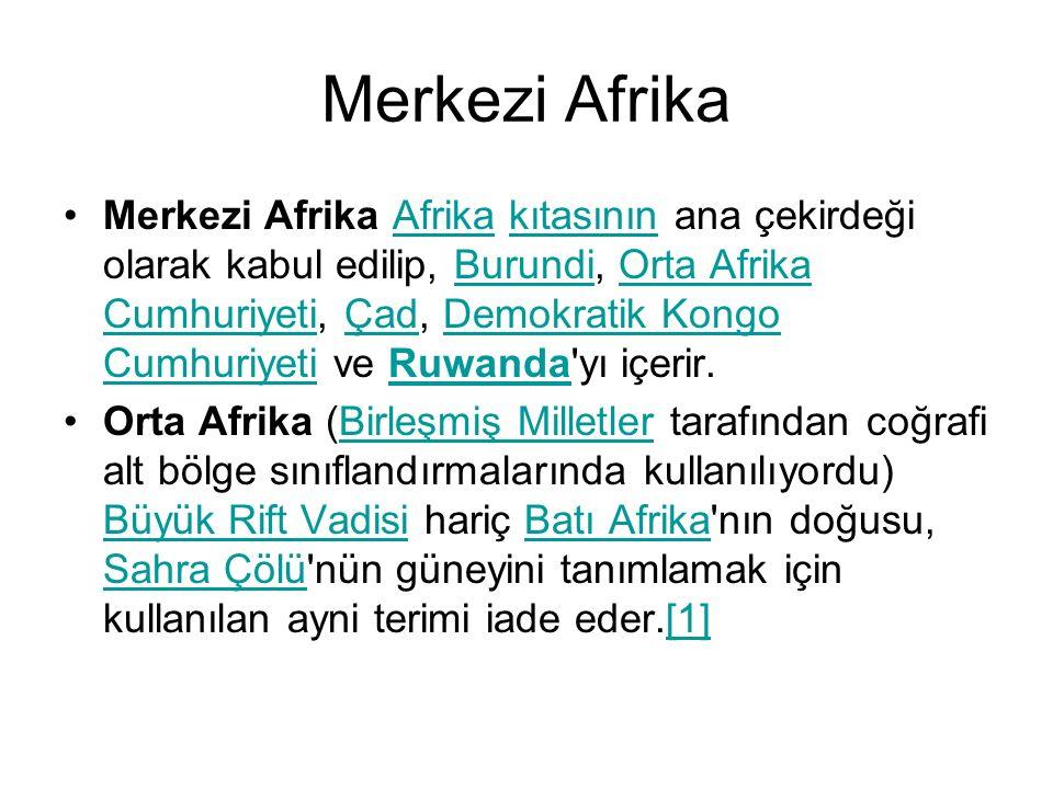 Merkezi Afrika Merkezi Afrika Afrika kıtasının ana çekirdeği olarak kabul edilip, Burundi, Orta Afrika Cumhuriyeti, Çad, Demokratik Kongo Cumhuriyeti ve Ruwanda yı içerir.AfrikakıtasınınBurundiOrta Afrika CumhuriyetiÇadDemokratik Kongo CumhuriyetiRuwanda Orta Afrika (Birleşmiş Milletler tarafından coğrafi alt bölge sınıflandırmalarında kullanılıyordu) Büyük Rift Vadisi hariç Batı Afrika nın doğusu, Sahra Çölü nün güneyini tanımlamak için kullanılan ayni terimi iade eder.[1]Birleşmiş Milletler Büyük Rift VadisiBatı Afrika Sahra Çölü[1]