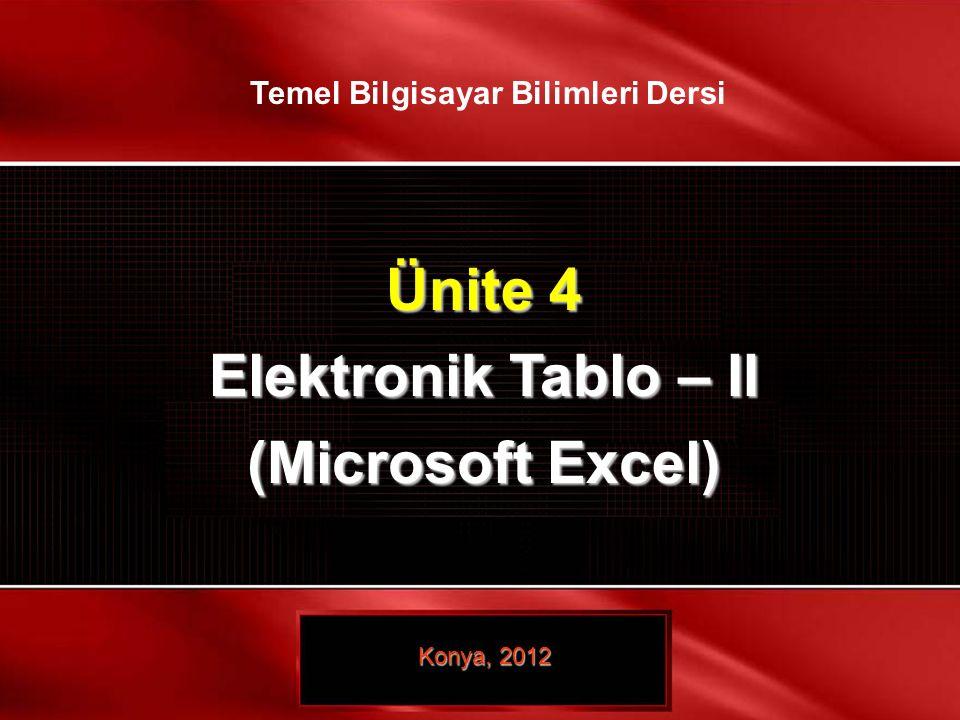 1 / 21 © TEMEL BİLGİSAYAR BİLİMLERİ – ELEKTRONİK TABLO- III Ünite 4 Elektronik Tablo – II (Microsoft Excel) Konya, 2012 Temel Bilgisayar Bilimleri Der