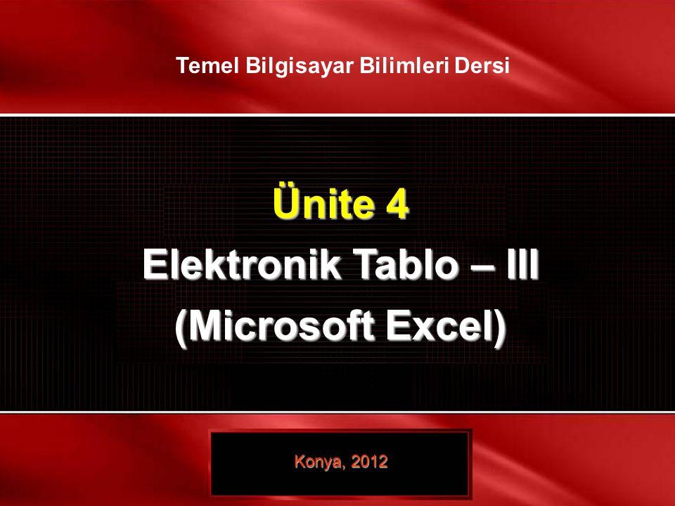 21 / 21 © TEMEL BİLGİSAYAR BİLİMLERİ – ELEKTRONİK TABLO- III Ünite 4 Elektronik Tablo – III (Microsoft Excel) Konya, 2012 Temel Bilgisayar Bilimleri D