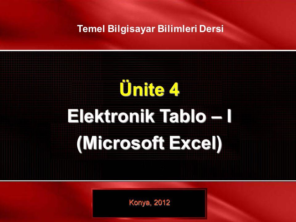1 / 19 © TEMEL BİLGİSAYAR BİLİMLERİ – ELEKTRONİK TABLO- I Ünite 4 Elektronik Tablo – I (Microsoft Excel) Konya, 2012 Temel Bilgisayar Bilimleri Dersi