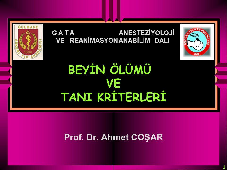 1 BEYİN ÖLÜMÜ VE TANI KRİTERLERİ G A T A ANESTEZİYOLOJİ VE REANİMASYON ANABİLİM DALI Prof. Dr. Ahmet COŞAR