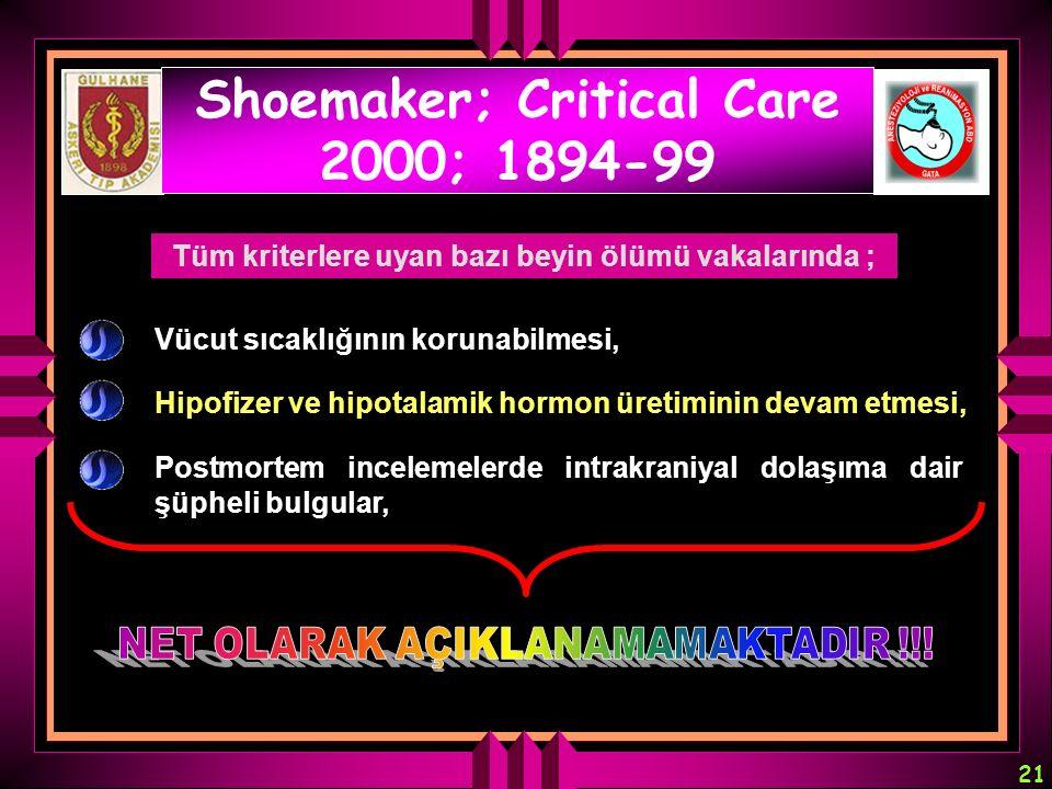 21 Shoemaker; Critical Care 2000; 1894-99 Vücut sıcaklığının korunabilmesi, Hipofizer ve hipotalamik hormon üretiminin devam etmesi, Postmortem incele