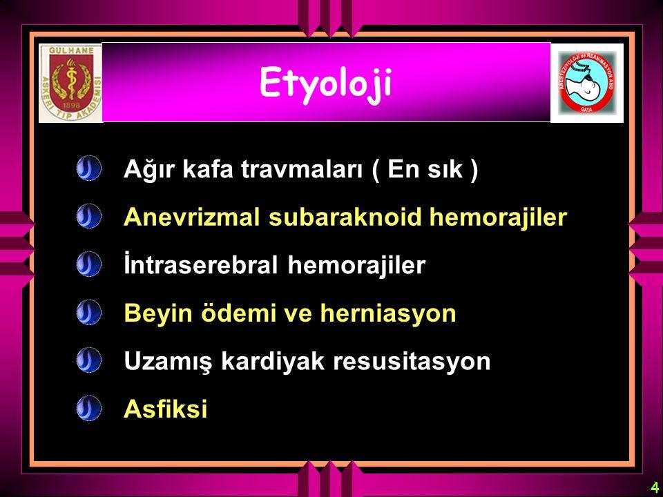 4 Ağır kafa travmaları ( En sık ) Anevrizmal subaraknoid hemorajiler İntraserebral hemorajiler Beyin ödemi ve herniasyon Asfiksi Etyoloji Uzamış kardi
