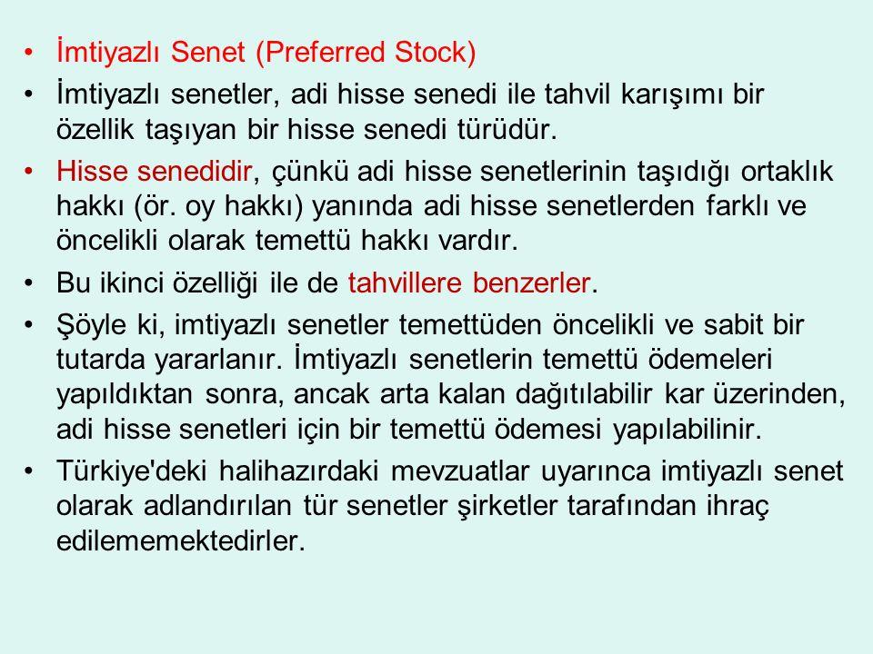 İmtiyazlı Senet (Preferred Stock) İmtiyazlı senetler, adi hisse senedi ile tahvil karışımı bir özellik taşıyan bir hisse senedi türüdür.