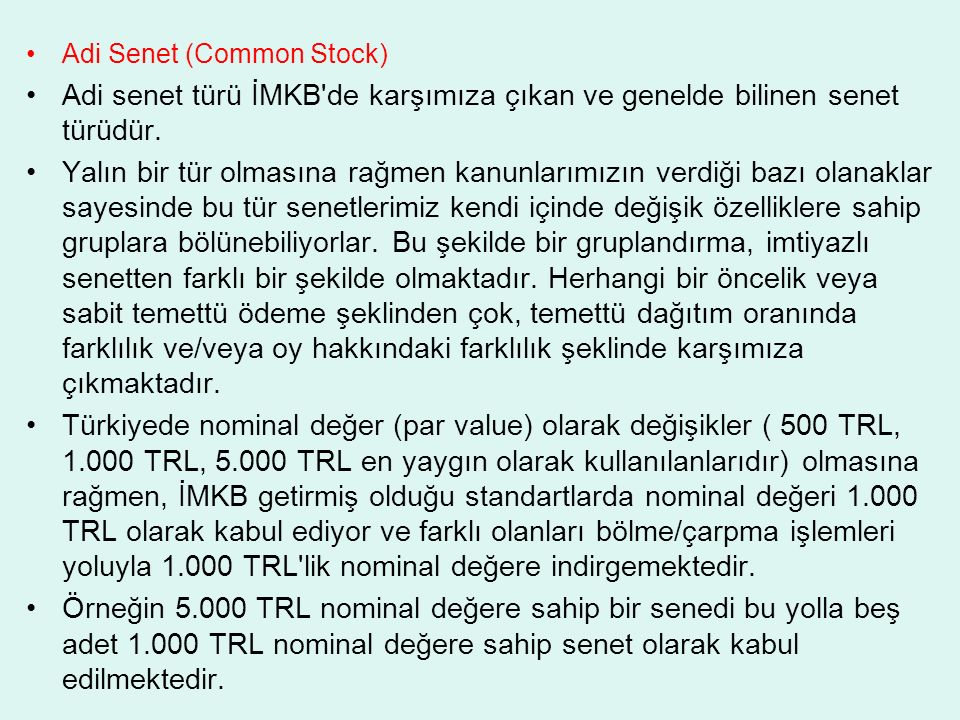 Adi Senet (Common Stock) Adi senet türü İMKB de karşımıza çıkan ve genelde bilinen senet türüdür.