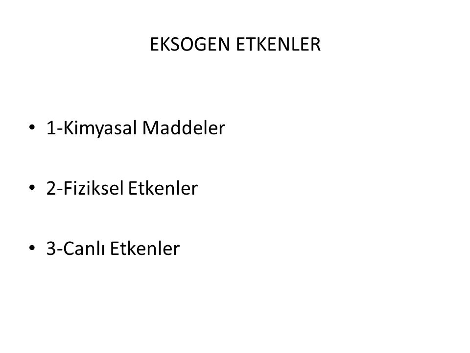 EKSOGEN ETKENLER 1-Kimyasal Maddeler 2-Fiziksel Etkenler 3-Canlı Etkenler