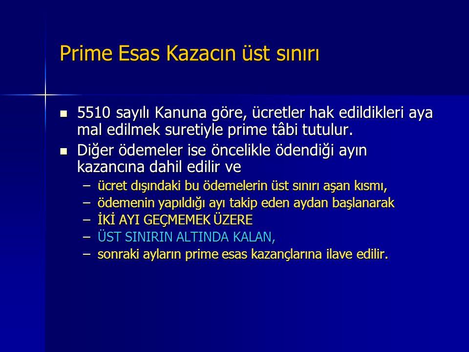 Prime Esas Kazanç Sınırları Prime esas kazancın alt sınırı asgari ücret esas alınarak belirlenmiştir Prime esas kazancın alt sınırı asgari ücret esas