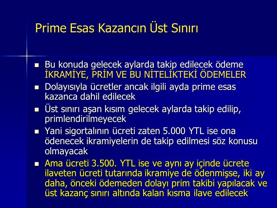Prime Esas Kazacın üst sınırı 5510 sayılı Kanuna göre, ücretler hak edildikleri aya mal edilmek suretiyle prime tâbi tutulur.