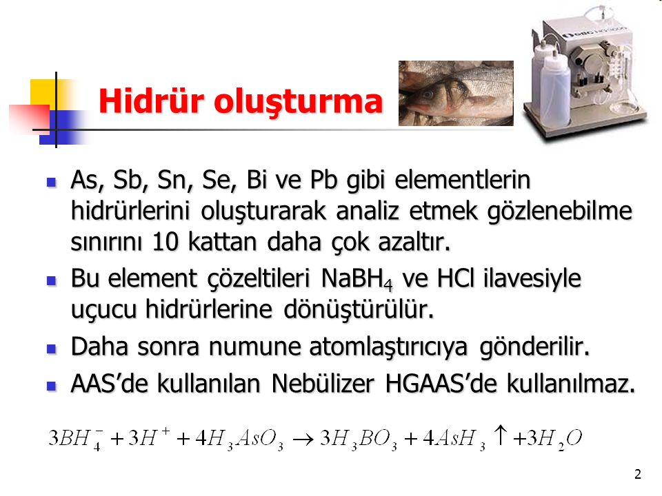 2 As, Sb, Sn, Se, Bi ve Pb gibi elementlerin hidrürlerini oluşturarak analiz etmek gözlenebilme sınırını 10 kattan daha çok azaltır.