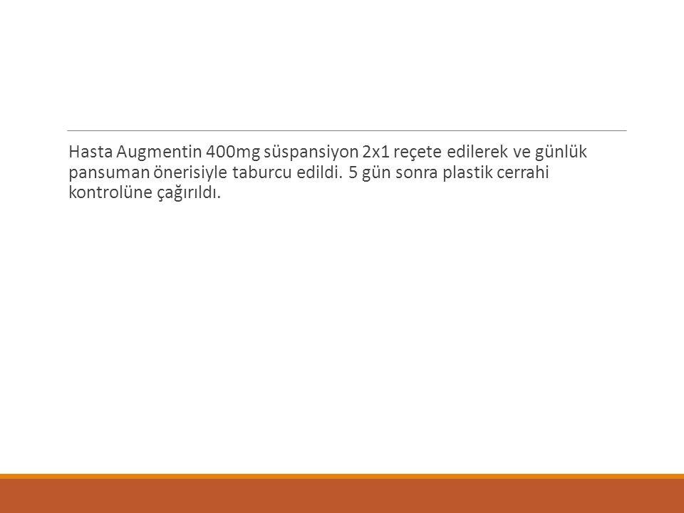 Hasta Augmentin 400mg süspansiyon 2x1 reçete edilerek ve günlük pansuman önerisiyle taburcu edildi.