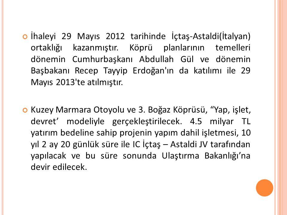 İhaleyi 29 Mayıs 2012 tarihinde İçtaş-Astaldi(İtalyan) ortaklığı kazanmıştır.