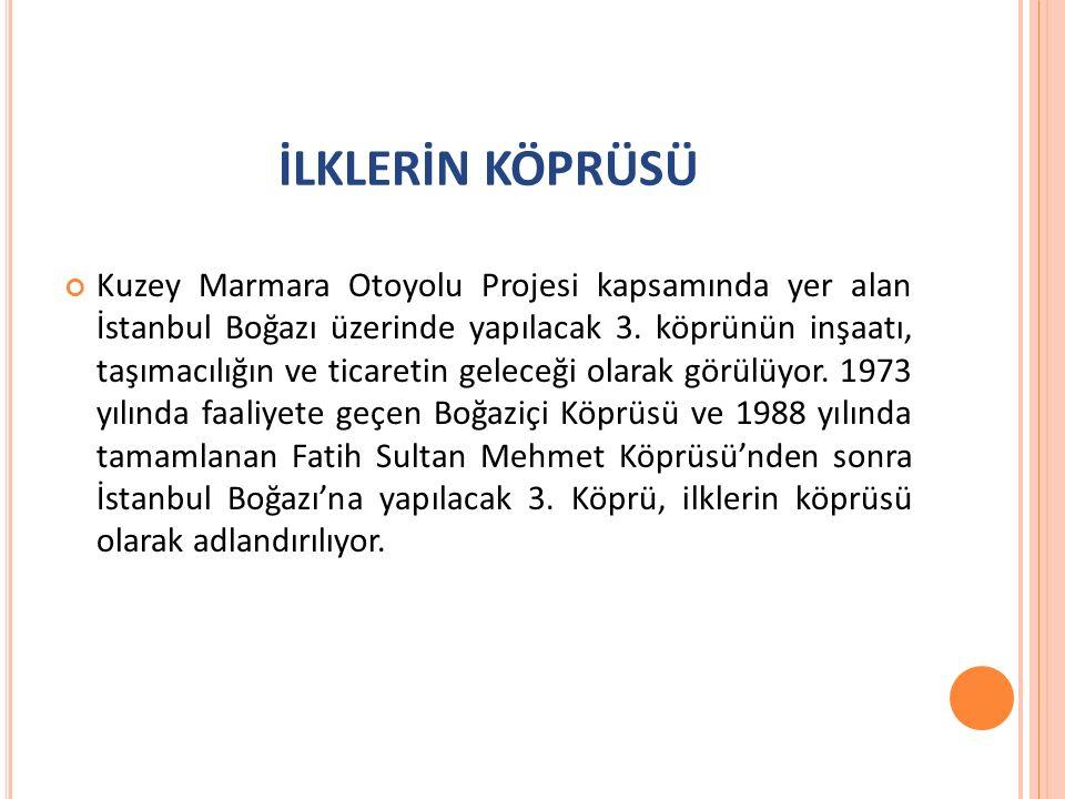 İLKLERİN KÖPRÜSÜ Kuzey Marmara Otoyolu Projesi kapsamında yer alan İstanbul Boğazı üzerinde yapılacak 3.