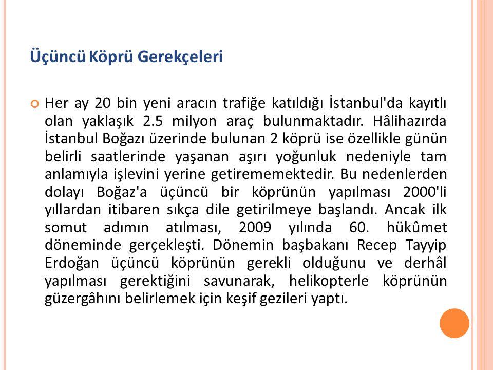 Üçüncü Köprü Gerekçeleri Her ay 20 bin yeni aracın trafiğe katıldığı İstanbul da kayıtlı olan yaklaşık 2.5 milyon araç bulunmaktadır.