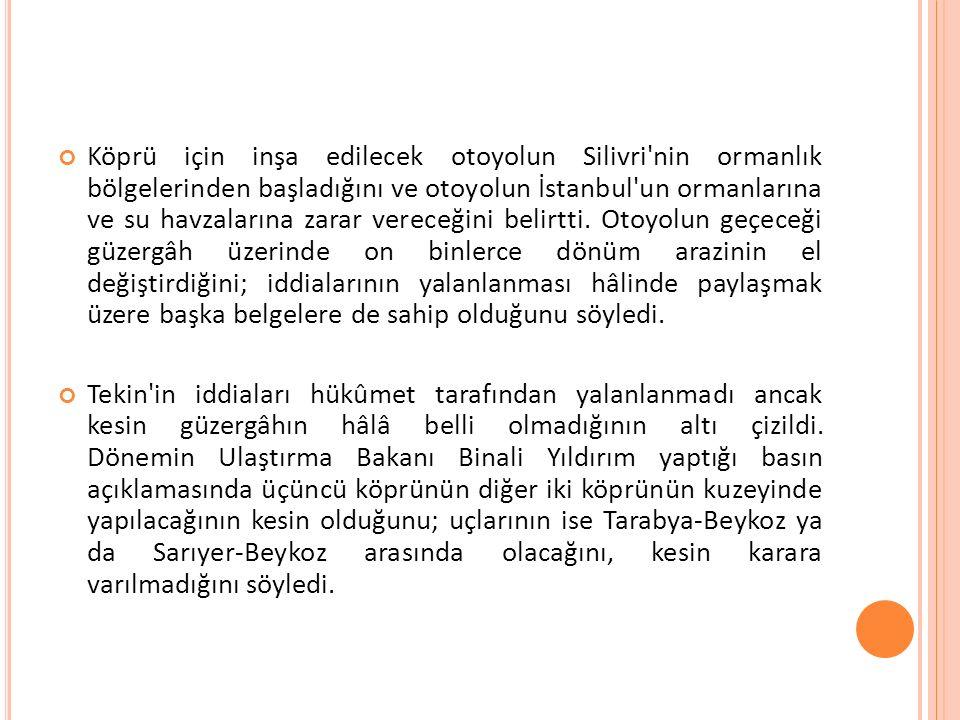 Köprü için inşa edilecek otoyolun Silivri nin ormanlık bölgelerinden başladığını ve otoyolun İstanbul un ormanlarına ve su havzalarına zarar vereceğini belirtti.
