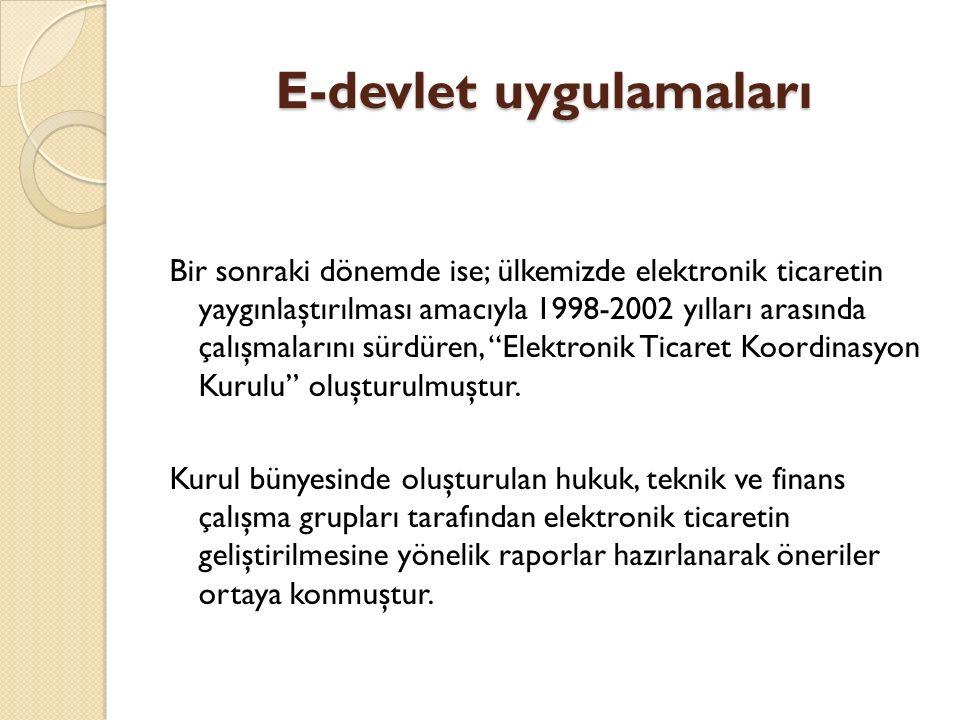 E-devlet uygulamaları e-Dönüşüm Türkiye Projesi nin yürütülmesinde, günümüze kadar yapılan çalışmalardan, bilgi birikiminden ve oluşumlardan yararlanma yaklaşımı benimsenmiş, proje kapsamında oluşturulan çalışma grupları 8 e düşürülmüştür.