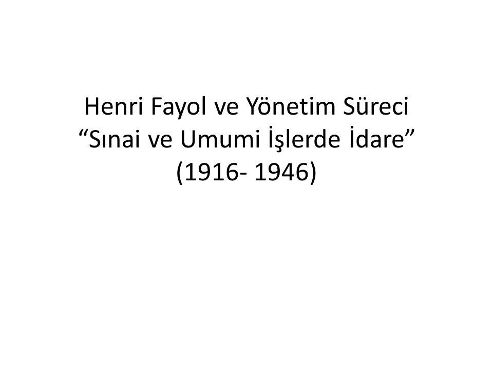 """Henri Fayol ve Yönetim Süreci """"Sınai ve Umumi İşlerde İdare"""" (1916- 1946)"""