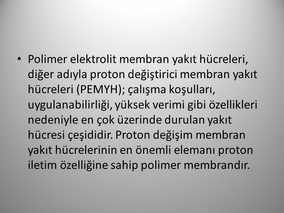 Polimer elektrolit membran yakıt hücresinde membranın işlevi protonu anot bölgesinden katot bölgesine iletmektir.