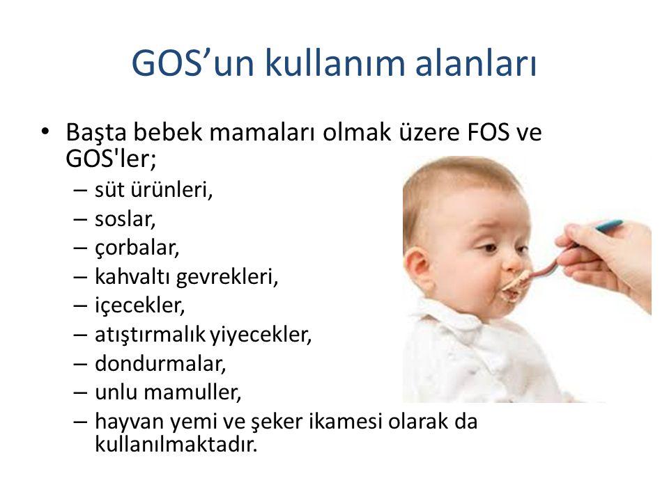 GOS'un kullanım alanları Başta bebek mamaları olmak üzere FOS ve GOS ler; – süt ürünleri, – soslar, – çorbalar, – kahvaltı gevrekleri, – içecekler, – atıştırmalık yiyecekler, – dondurmalar, – unlu mamuller, – hayvan yemi ve şeker ikamesi olarak da kullanılmaktadır.