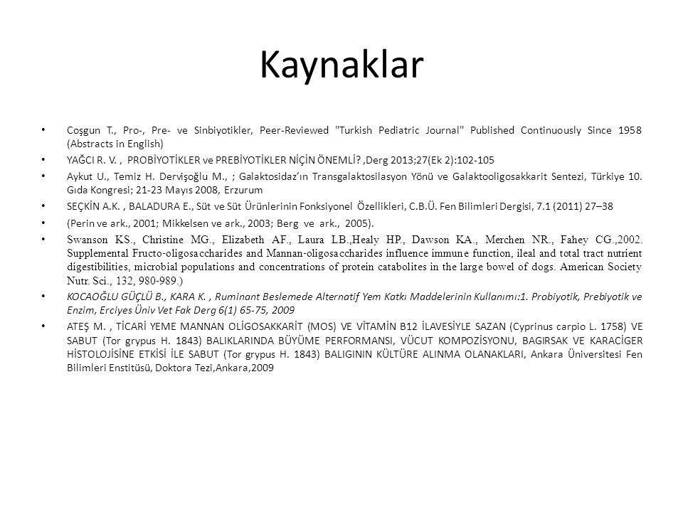 Kaynaklar Coşgun T., Pro-, Pre- ve Sinbiyotikler, Peer-Reviewed Turkish Pediatric Journal Published Continuously Since 1958 (Abstracts in English) YAĞCI R.