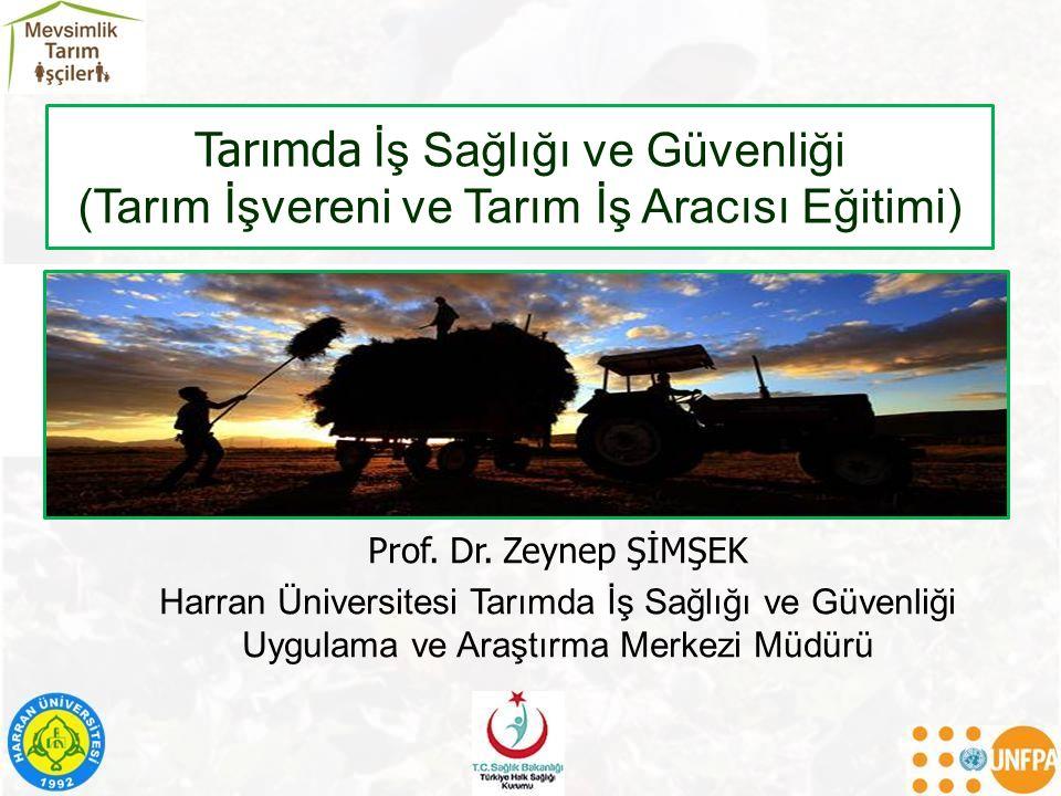 Tarımda İş Sağlığı ve Güvenliği (Tarım İşvereni ve Tarım İş Aracısı Eğitimi) Prof. Dr. Zeynep ŞİMŞEK Harran Üniversitesi Tarımda İş Sağlığı ve Güvenli