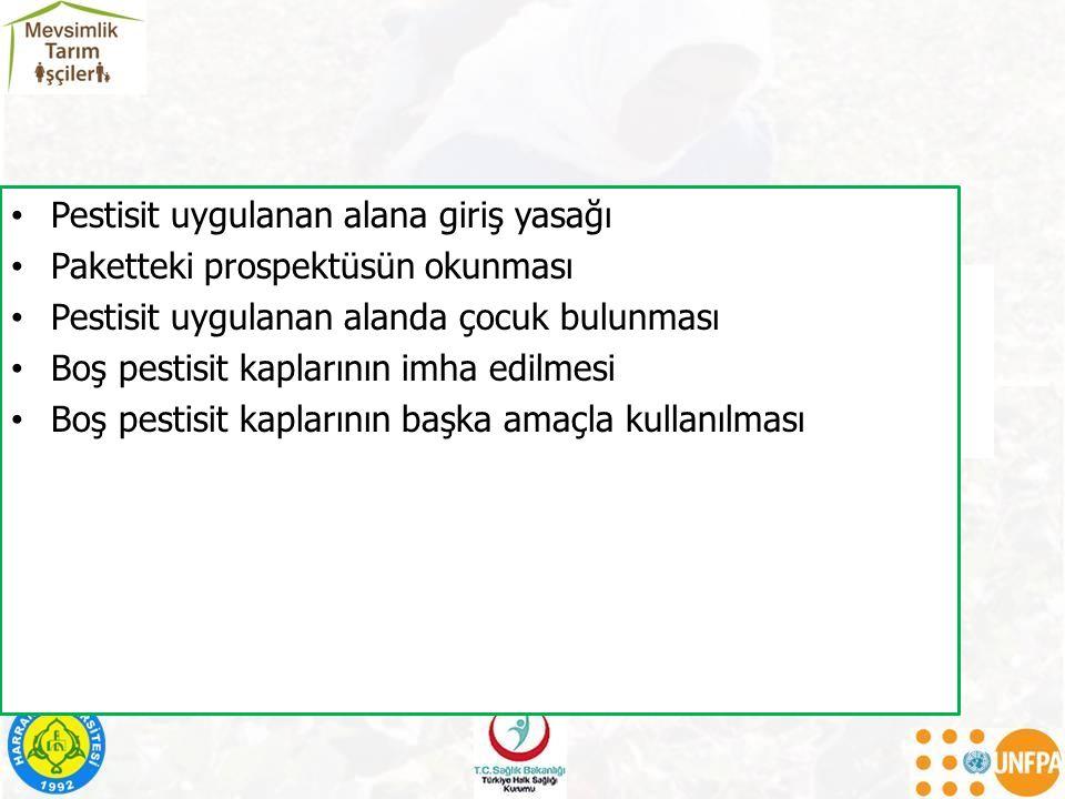 Pestisit uygulanan alana giriş yasağı Paketteki prospektüsün okunması Pestisit uygulanan alanda çocuk bulunması Boş pestisit kaplarının imha edilmesi