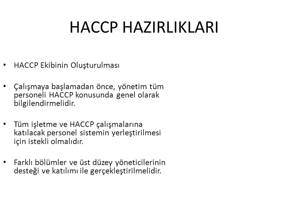 HACCP HAZIRLIKLARI HACCP Ekibinin Oluşturulması Çalışmaya başlamadan önce, yönetim tüm personeli HACCP konusunda genel olarak bilgilendirmelidir. Tüm