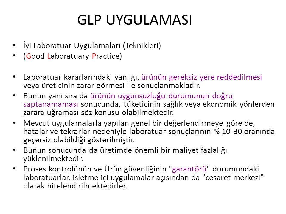 GLP UYGULAMASI İyi Laboratuar Uygulamaları (Teknikleri) (Good Laboratuary Practice) Laboratuar kararlarındaki yanılgı, ürünün gereksiz yere reddedilme