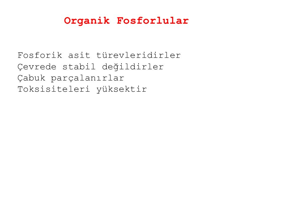 Organik Fosforlular Fosforik asit türevleridirler Çevrede stabil değildirler Çabuk parçalanırlar Toksisiteleri yüksektir