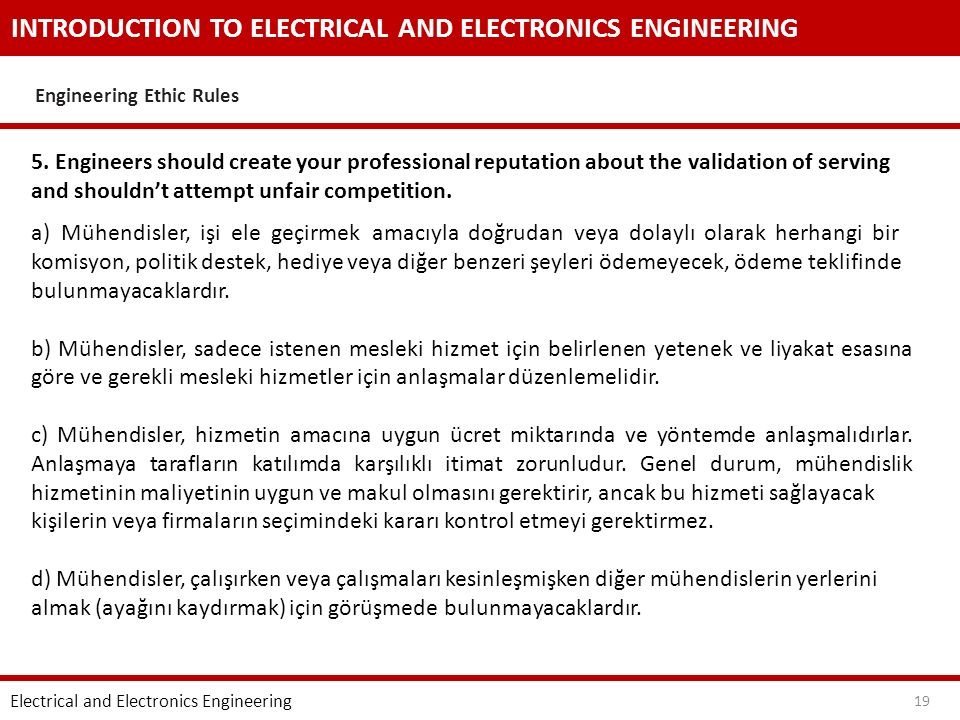 INTRODUCTION TO ELECTRICAL AND ELECTRONICS ENGINEERING Engineering Ethic Rules Electrical and Electronics Engineering 19 5.