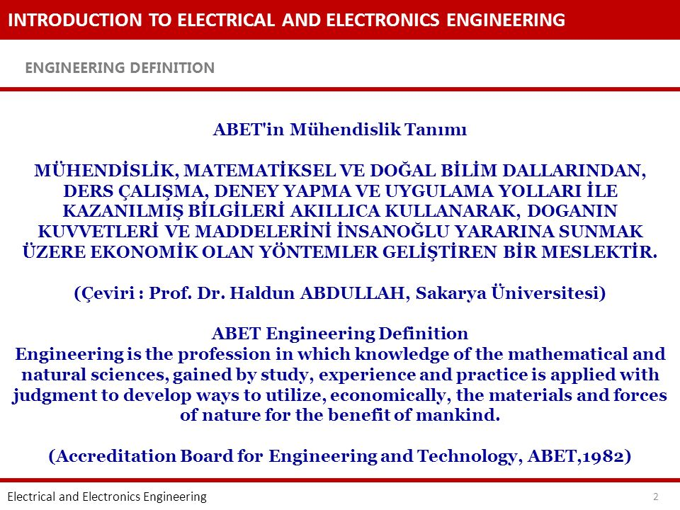 INTRODUCTION TO ELECTRICAL AND ELECTRONICS ENGINEERING ENGINEERING DEFINITION 2 ABET'in Mühendislik Tanımı MÜHENDİSLİK, MATEMATİKSEL VE DOĞAL BİLİM DA