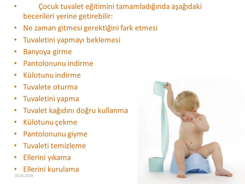 Çocuk tuvalet eğitimini tamamladığında aşağıdaki becerileri yerine getirebilir: Ne zaman gitmesi gerektiğini fark etmesi Tuvaletini yapmayı beklemesi